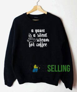 A Yawn Is A Silent Sweatshirt Unisex Adult