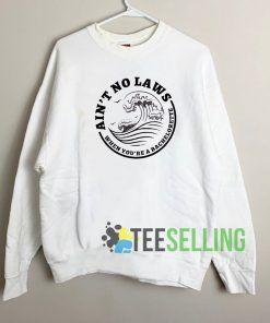 Ain't No Laws Sweatshirt Unisex Adult
