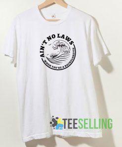 Ain't No Laws T shirt Adult Unisex Size S-3XL