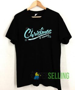 Christmas Is Coming T shirt Adult Unisex Size S-3XL