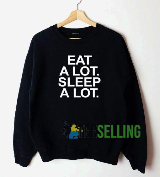 Eat A Lot Sleep A Lot Sweatshirt Unisex Adult