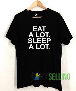 Eat A Lot Sleep A Lot T shirt Adult Unisex Size S-3XL