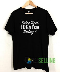 Feeling Kinda Idgaf Ish T shirt Adult Unisex Size S-3XL