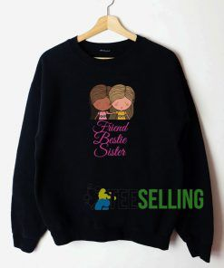 Friend Bestie Sisters Sweatshirt Unisex Adult