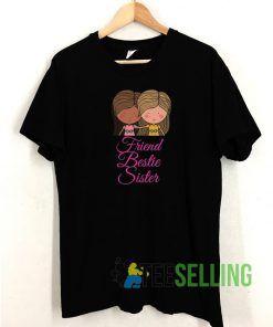 Friend Bestie Sisters T shirt Adult Unisex Size S-3XL