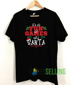 Fun And Games Until Santa T shirt Adult Unisex Size S-3XL
