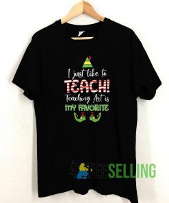 I Just Like To Teach T shirt Adult Unisex Size S-3XL