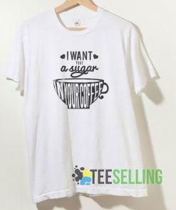 I Want To Be A Sugar T shirt Adult Unisex Size S-3XL
