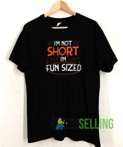 I'm Not Short I'm Fun Sized T shirt Adult Unisex Size S-3XL