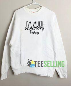 I'm Slacking Today Sweatshirt Unisex Adult