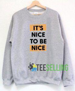 It's Nice to Be Nice Sweatshirt Unisex Adult