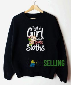Just A Girl Who Love Sloth Sweatshirt Unisex Adult