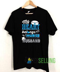 My Heart Belongs To My Nurse Husband T shirt Adult Unisex Size S-3XL