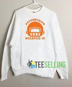 Pittsburgh Started It Sweatshirt Unisex Adult