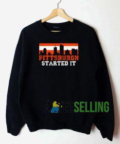 Pittsburgh Started It Apparel Sweatshirt Unisex Adult