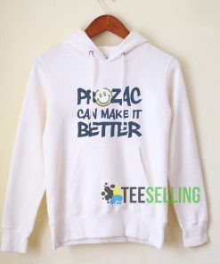 Prozac Can Make It Better Hoodie Adult Unisex