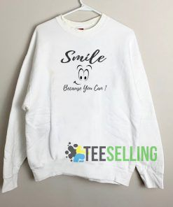 Smile Because You Can Sweatshirt Unisex Adult