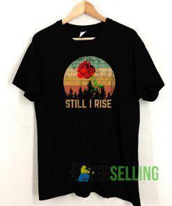 Still I Rise T shirt Adult Unisex Size S-3XL