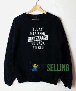 Today Has Been Cancelled Sweatshirt Unisex Adult