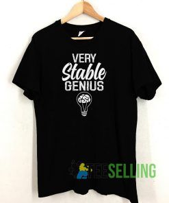 Very Stable Genius T shirt Adult Unisex Size S-3XL