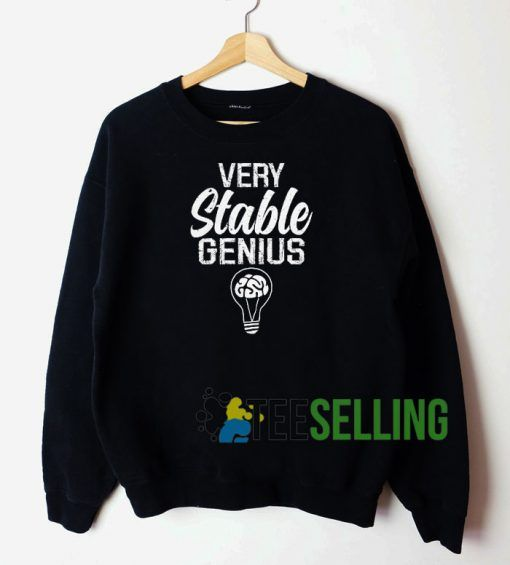 Very Stable Genius Sweatshirt Unisex Adult