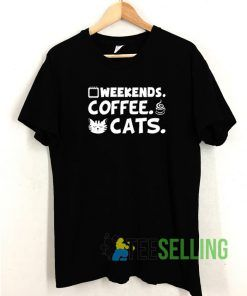Weekends Coffee And Cats T shirt Adult Unisex Size S-3XL