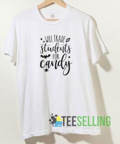 Will Trade Students For Candy T shirt Adult Unisex Size S-3XL