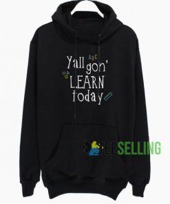 Yall Gon Learn Today Hoodie Adult Unisex