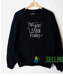 Yall Gon Learn Today Sweatshirt Unisex Adult