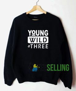 Young Wild And Three Sweatshirt Unisex