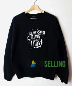 Your Only Limit Is Your Mind Sweatshirt Unisex
