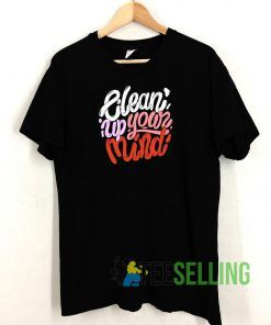 Clean Up Your Mind T shirt Adult Unisex Size S-3XL