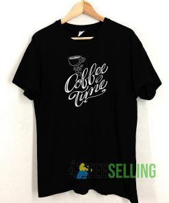 Coffe Time T shirt Adult Unisex Size S-3XL