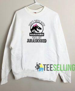 Dont Mess With Mamasaurus Sweatshirt Unisex Adult