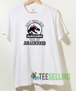 Dont Mess With Mamasaurus T shirt Adult Unisex Size S-3XL
