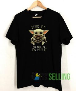 Feed Me And Tell Me Im Pretty T shirt Adult Unisex Size S-3XL