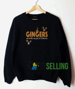 Gingers Are For Life Sweatshirt Unisex Adult