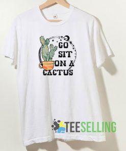 Go Sit On A Cactus T shirt Adult Unisex Size S-3XL