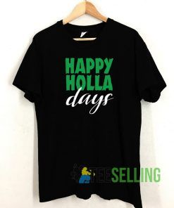 Happy Holla Days Graphic T shirt Adult Unisex Size S-3XL