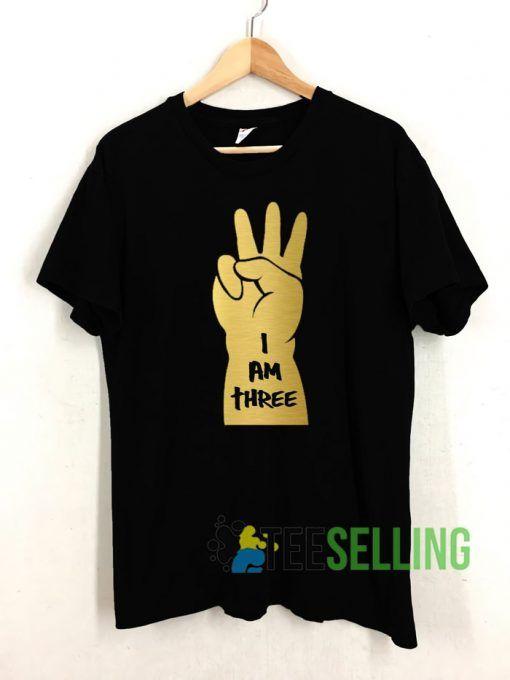 I Am Three T shirt Adult Unisex Size S-3XL