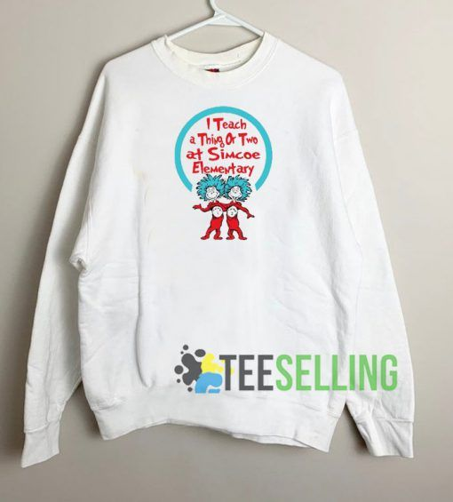 I Teach I Things Or Two At Simcoe Elementary Sweatshirt Unisex Adult