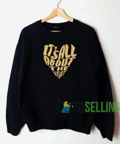 Its All About The Heart Sweatshirt Unisex Adult