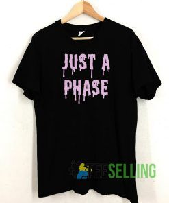 Just A Phase T shirt Adult Unisex Size S-3XL