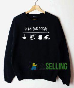 Plan For Today Sweatshirt Unisex Adult