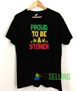 Proud To Be A Stoner T shirt Adult Unisex Size S-3XL