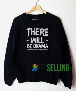 There Will Be Drama Sweatshirt Unisex Adult