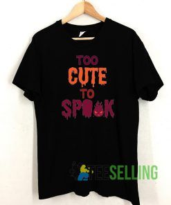 Too Cute To Spook T shirt Adult Unisex Size S-3XL