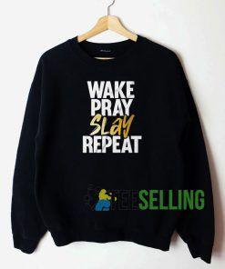 Wake Pray Slay Repeat Sweatshirt Unisex Adult