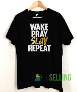 Wake Pray Slay Repeat T shirt Adult Unisex Size S-3XL