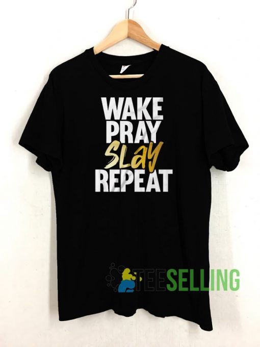 Wake Pray Slay Repeat T shirt Adult Unisex Size S-3XL